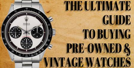 Hướng dẫn cơ bản để mua đồng hồ cổ điển và đã qua sử dụng
